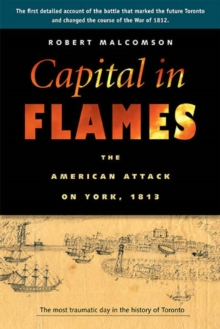 Capital in Flames : The American Attack on York, 1813, Paperback Book