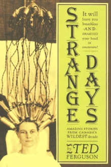 Strange Days : Amazing Stories from Canada's Wildest Decade, Paperback Book