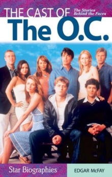 Cast of the O.C., The : The Stories Behind the Faces, Paperback Book