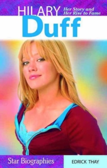 Hilary Duff : Her Story and Her Rise to Fame, Paperback Book