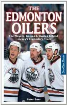 Edmonton Oilers, The : The Players, Games & Stories behind Hockey's Legendary Team, Paperback Book