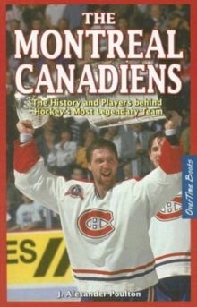 Montreal Canadiens : The History and Players Behind Hockey's Most Legendary Team, Paperback Book