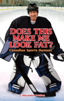 Does This Make Me Look Fat? : Canadian Sports Humour, Paperback Book