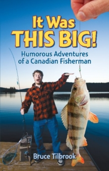 It Was THIS BIG! : Humorous Adventures of a Canadian Fisherman, Paperback Book