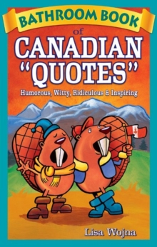 Bathroom Book of Canadian Quotes : Humorous, Witty, Ridiculous & Inspiring, Paperback Book