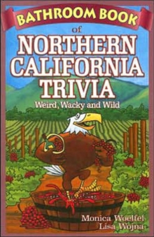 Bathroom Book of Northern California Trivia : Weird, Wacky and Wild, Paperback / softback Book