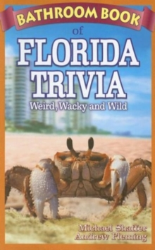 Bathroom Book of Florida Trivia : Weird, Wacky and Wild, Paperback / softback Book