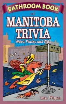 Bathroom Book of Manitoba Trivia : Weird, Wacky and Wild, Paperback Book