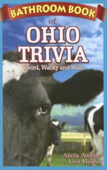 Bathroom Book of Ohio Trivia : Weird, Wacky and Wild, Paperback Book
