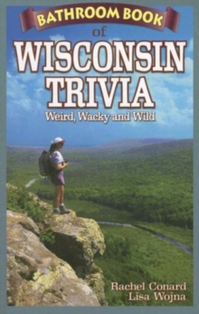 Bathroom Book of Wisconsin Trivia : Weird, Wacky and Wild, Paperback Book