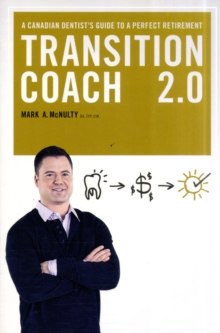 Transition Coach 2.0 : A Canadian Dentist's Guide to a Perfect Retirement, Paperback Book