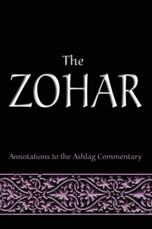 The Zohar : Annotations to the Ashlag Commentary, Hardback Book