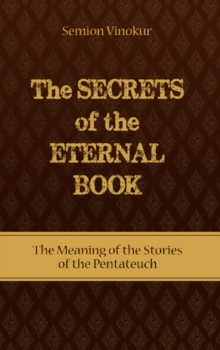 Secrets of the Eternal Book : The Meaning of the Stories of the Pentateuch, Paperback / softback Book
