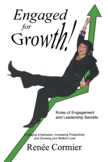 Engaged for Growth! : Rules of Engagement & Leadership Secrets, Paperback Book