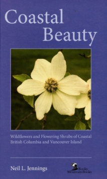 Coastal Beauty : Wildflowers and Flowering Shrubs of Coastal Bc and Vancouver Island, Paperback Book
