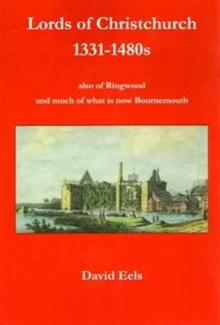 Lords of Christchurch 1331-1480s : Aalso of Ringwood and Much of What is Now Bournemouth, Paperback Book