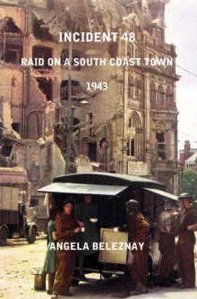 Incident 48 : Raid on a South Coast Town 1943, Paperback Book