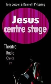 Jesus Centre Stage : Theatre, Radio, Church, TV, Paperback Book