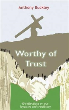 Worthy of Trust : 40 Reflections on Our Loyalties and Credibility, Paperback Book