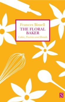 The Floral Baker : Cakes, Pastries and Breads, Paperback Book
