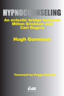 Hypnocounseling : An Eclectic Bridge Between Milton Erickson and Carl Rogers, Paperback / softback Book