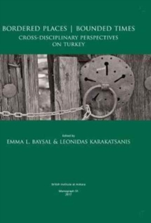 Bordered Places - Bounded Times : Cross-Disciplinary Perspectives on Turkey, Hardback Book