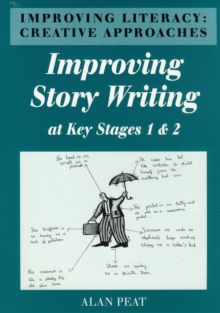 Improving Literacy : Creative Approaches Improving Story Writing at Key Stages 1 and 2, Paperback Book