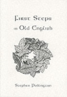 First Steps in Old English : An Easy to Follow Language Course for the Beginner, Paperback Book