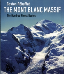 The Mont Blanc Massif : The Hundred Finest Routes, Hardback Book