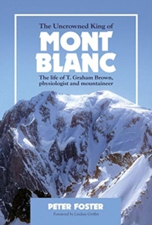 The Uncrowned King of Mont Blanc : The life of T. Graham Brown, physiologist and mountaineer, Paperback / softback Book