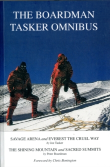 The Boardman Tasker Omnibus : Savage Arena and Everest the Cruel Way; The Shining Mountain and Sacred Summits, Paperback Book