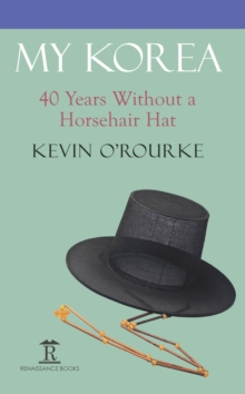 My Korea : 40 Years Without a Horsehair Hat, EPUB eBook
