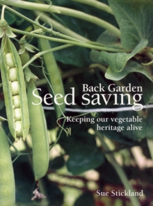 Back Garden Seed Saving : Keeping Our Vegetable Heritage Alive, Paperback Book
