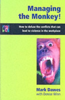 Managing the Monkey : How to Defuse the Conflicts That Can Lead to Violence in the Workplace, Paperback Book
