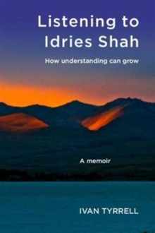 Listening to Idries Shah : How Understanding Can Grow, Paperback / softback Book