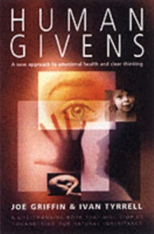 Human Givens : The New Approach to Emotional Health and Clear Thinking, Paperback Book