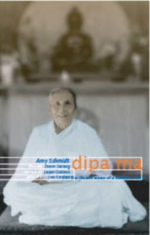 Dipa Ma : The Life and Legacy of a Buddhist Master, Paperback / softback Book