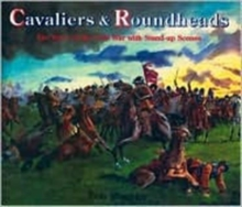 Cavaliers and Roundheads : The Story of the Civil War with Stand-up Scenes, Paperback Book