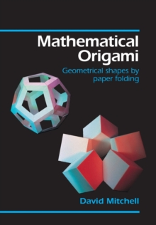 Mathematical Origami : Geometrical Shapes by Paper Folding, Paperback Book