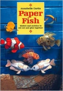 Paper Fish : Models and Mobiles to Cut Out and Glue Together, Paperback / softback Book