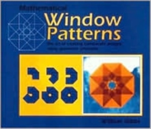 Mathematical Window Patterns : The Art of Creating Translucent Designs Using Geometric Principles, Paperback Book
