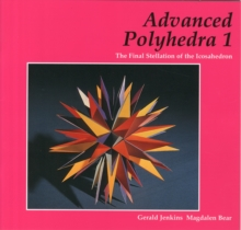 Advanced Polyhedra 1 : The Final Stellation of the Icosahedron, Paperback Book