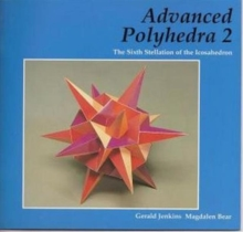 Advanced Polyhedra 2 : The Sixth Stellation of the Icosahedron, Paperback Book