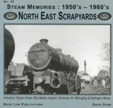 North East Scrapyards : Including Clayton Davie, Ellis Metals, Bolckows, W. Willoughby and Darlington Works 19, Paperback Book