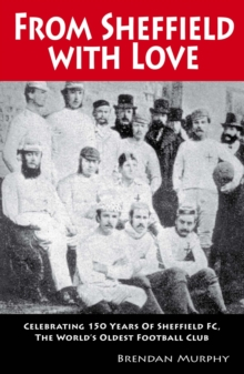 From Sheffield with Love : Celebrating 150 Years of Sheffield FC, the World's Oldest Football Club, Paperback Book