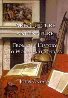 Art, Culture and Nature : From Art History to World Art Studies, Hardback Book