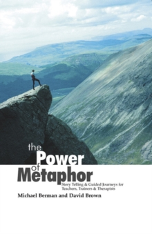 The Power of Metaphor : Story Telling & Guided Journeys for Teachers, Trainers and Therapists, Paperback Book