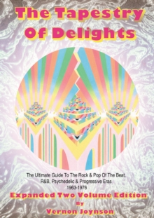 Tapestry Of Delights: Expanded Two-volume Edition : The Ultimate Guide to UK Rock & Pop of the Beat, R&B, Psychedelic and Progressive Eras 1963-1976 (Two Books), Paperback Book