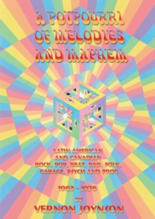A Potpourri Of Melodies And Mayhem : Latin American and Canadian Rock, Pop, Beat, R&B, Folk, Garage, Psych and Prog 1963-1976, Paperback Book