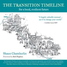 The Transition Timeline : For a Local, Resilient Future, Paperback Book